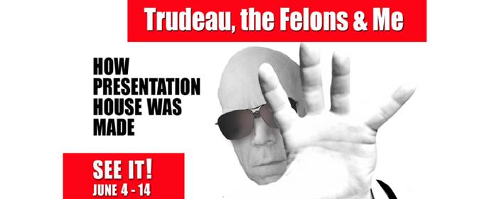 Trudeau,  The Felons & Me