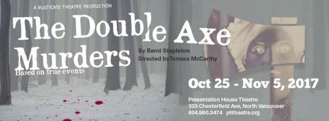 The Double Axe Murders <br> October 25 – November 5 2017