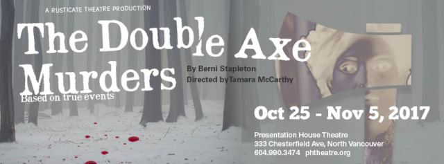The Double Axe Murders <br> October 25 – November 5 2017