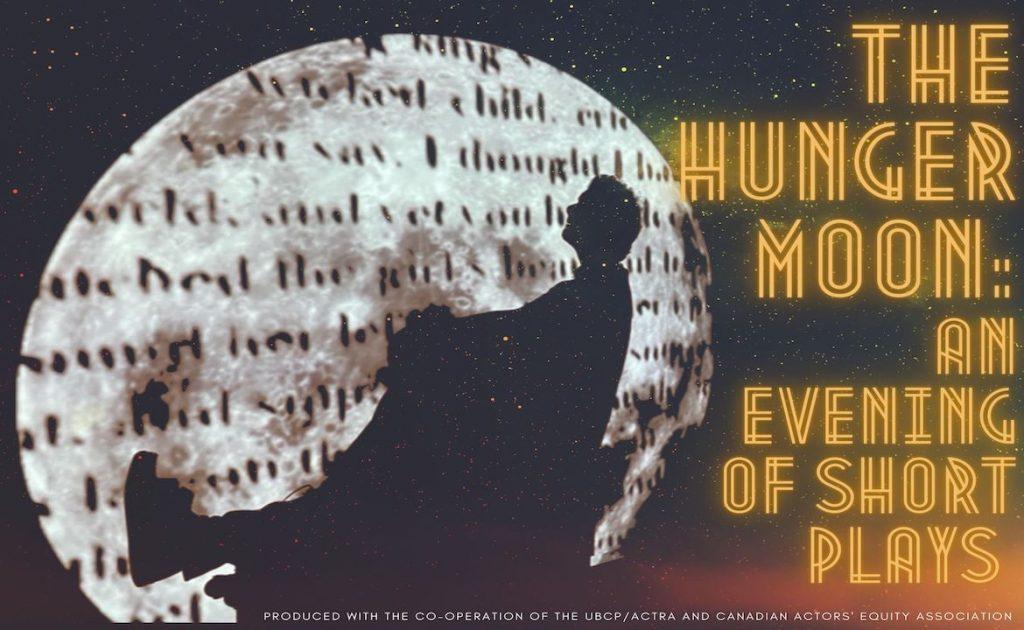 The Hunger Moon: An Evening of Short Plays <br> Mar 20 & 21, 2021